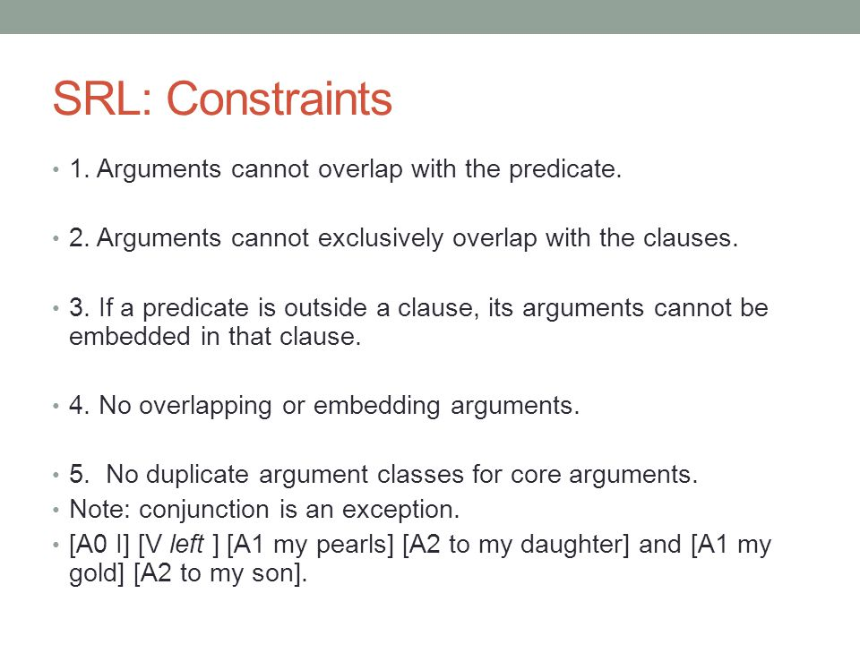 SRL: Constraints 1. Arguments cannot overlap with the predicate.