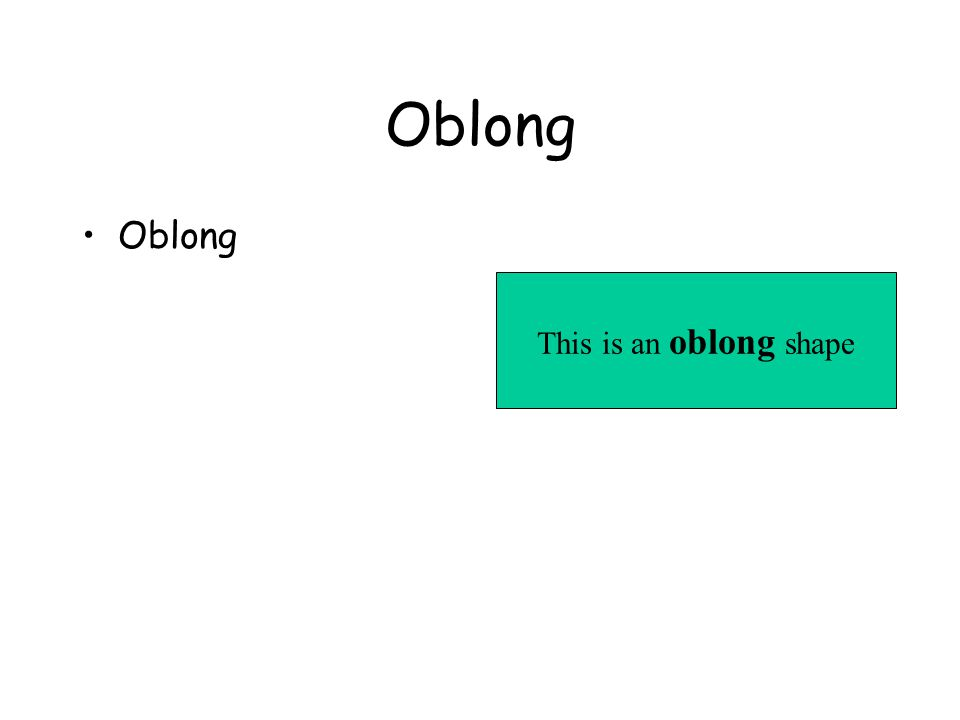 Oblong This is an oblong shape