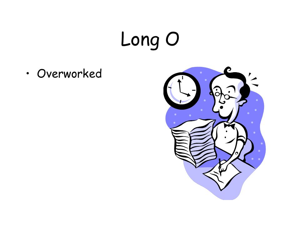 Long O Overworked