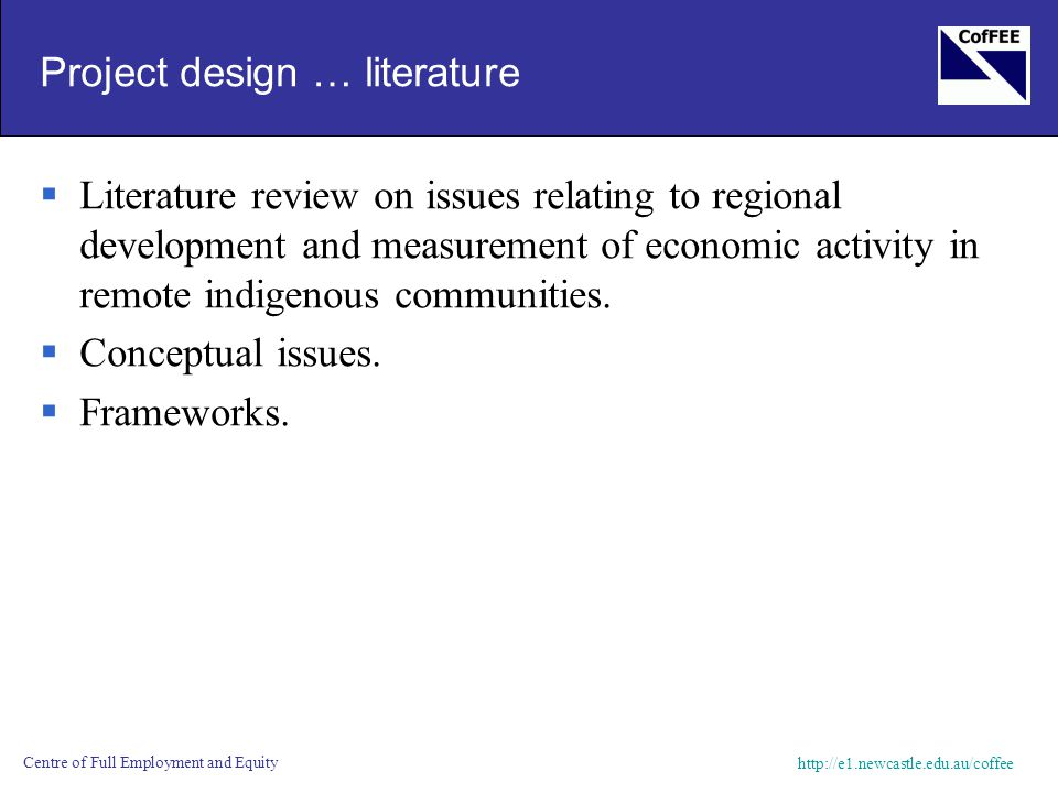 http://e1.newcastle.edu.au/coffee Centre of Full Employment and Equity Project design … literature  Literature review on issues relating to regional