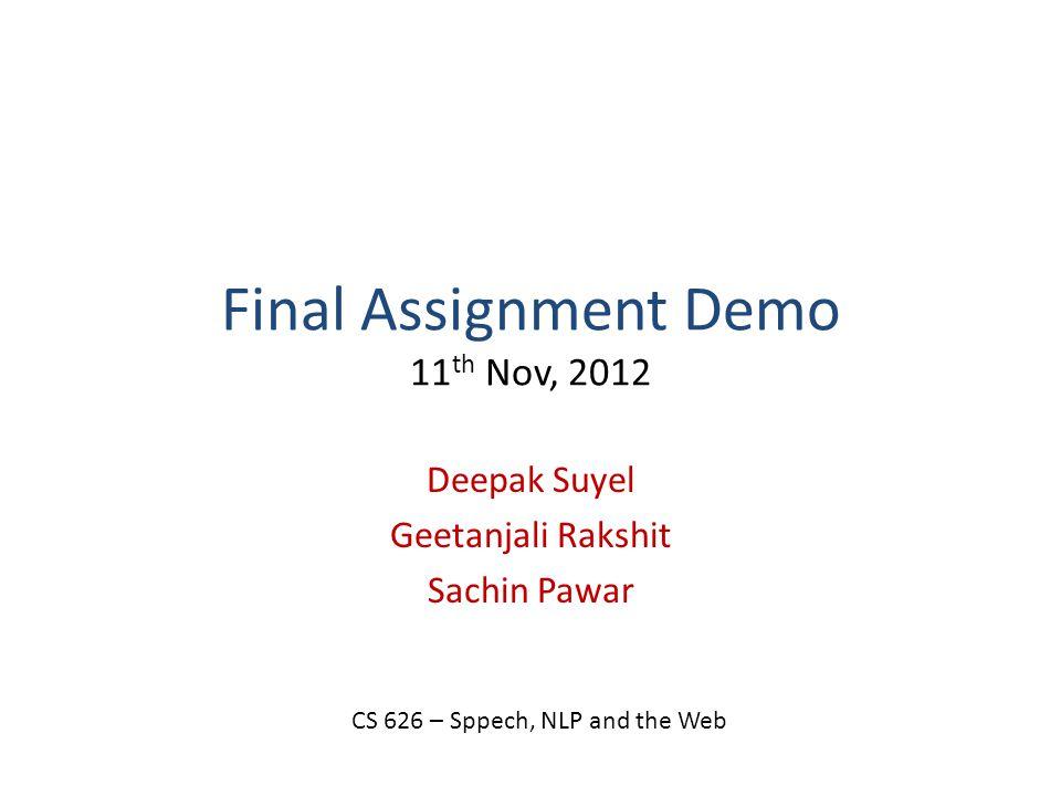Final Assignment Demo 11 th Nov, 2012 Deepak Suyel Geetanjali Rakshit Sachin Pawar CS 626 – Sppech, NLP and the Web