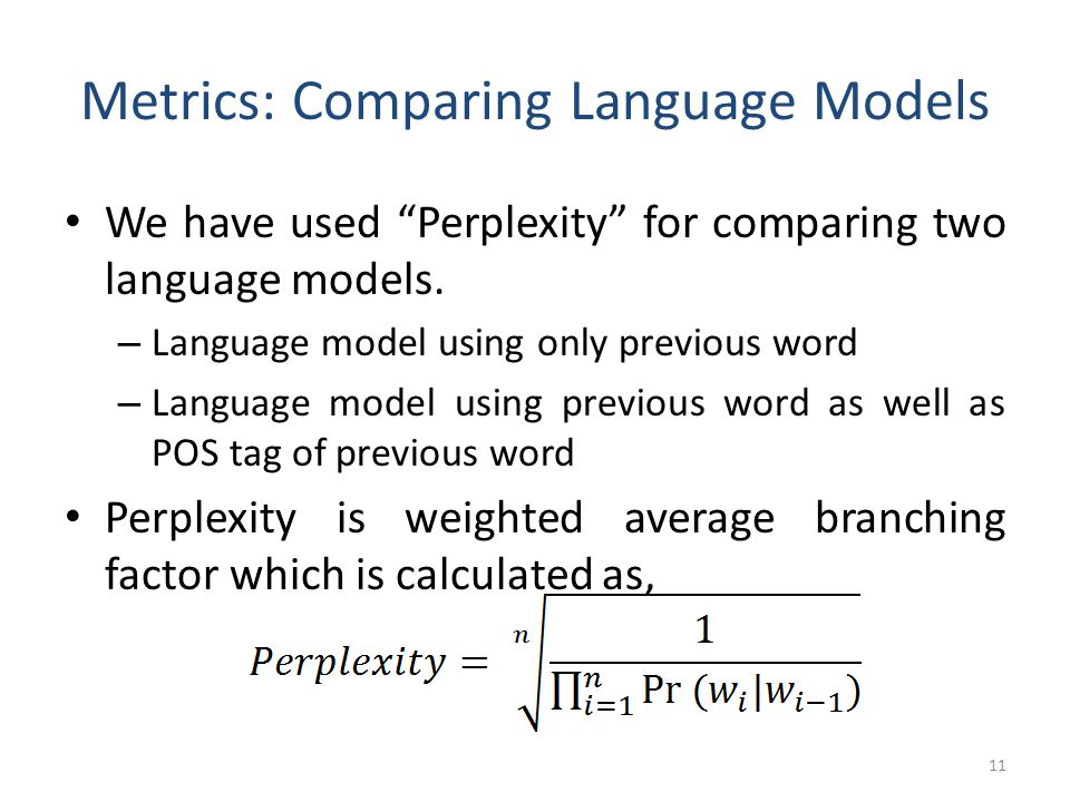Metrics: Comparing Language Models We have used Perplexity for comparing two language models.