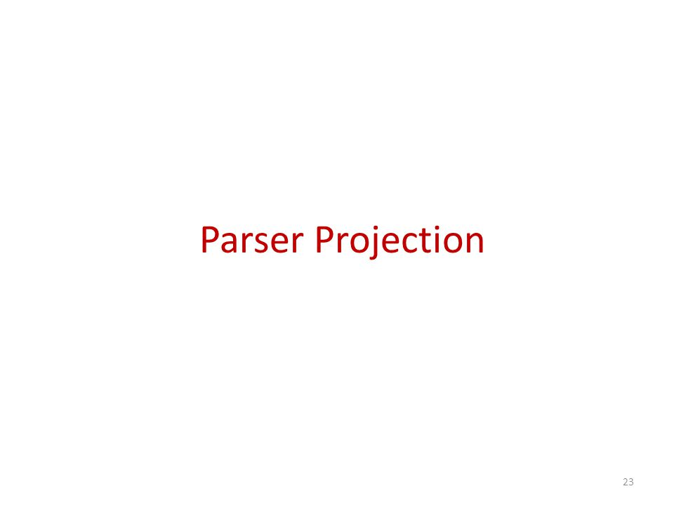 Parser Projection 23