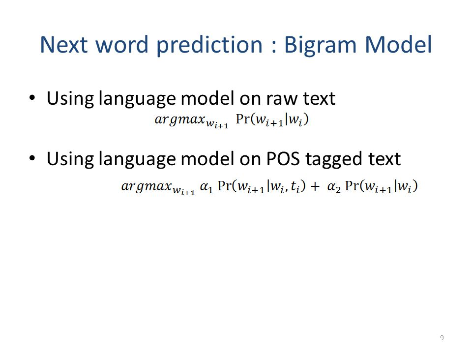 Next word prediction : Bigram Model Using language model on raw text Using language model on POS tagged text 9