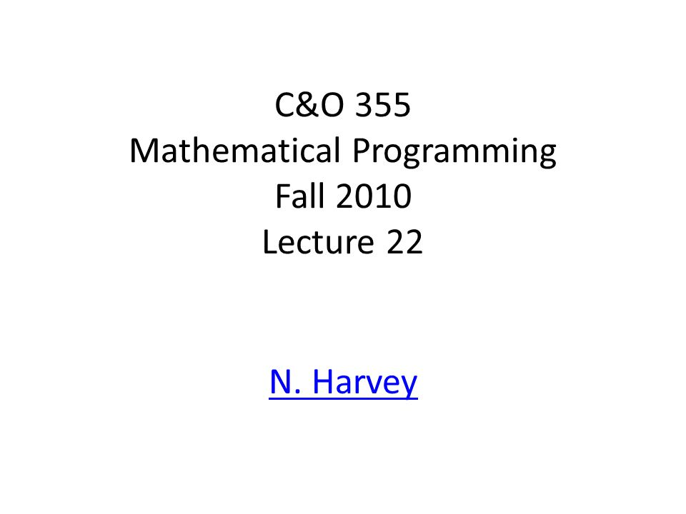 C&O 355 Mathematical Programming Fall 2010 Lecture 22 N. Harvey TexPoint fonts used in EMF. Read the TexPoint manual before you delete this box.: A A