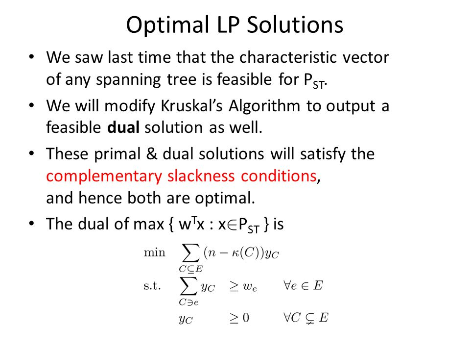 Optimal LP Solutions We saw last time that the characteristic vector of any spanning tree is feasible for P ST.