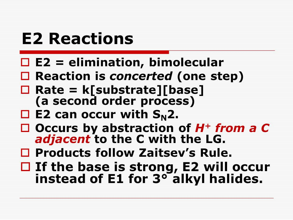 E2 Reaction Mechanism  One-step and requires a strong base.