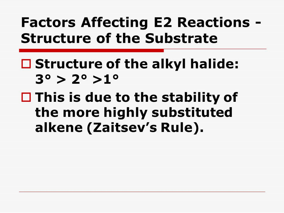 Factors Affecting E2 Reactions - Structure of the Substrate Decide whether the following substrates could react by E1 or E2 (and by S N 1 or S N 2).