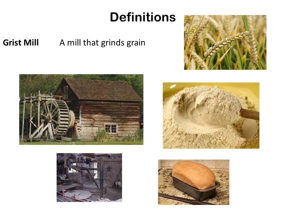 Definitions Grist MillA mill that grinds grain