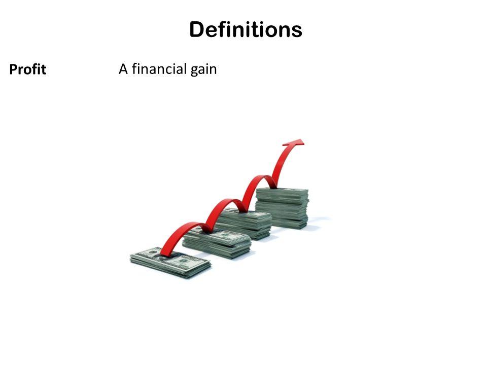Definitions Profit A financial gain
