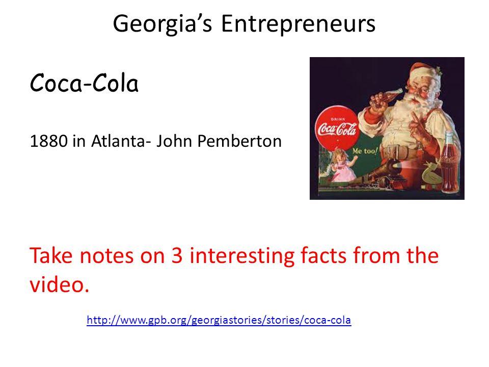 Georgia's Entrepreneurs Coca-Cola 1880 in Atlanta- John Pemberton Take notes on 3 interesting facts from the video.