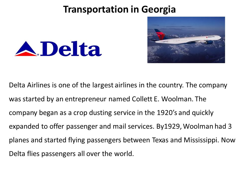Transportation in Georgia Delta Airlines is one of the largest airlines in the country.