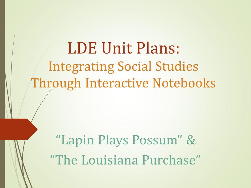 LDE Unit Plans: Integrating Social Studies Through Interactive Notebooks Lapin Plays Possum & The Louisiana Purchase