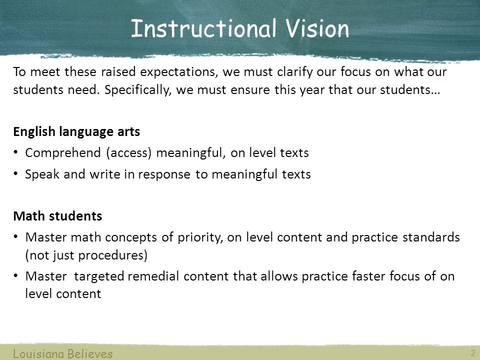 2 Louisiana Believes To meet these raised expectations, we must clarify our focus on what our students need.