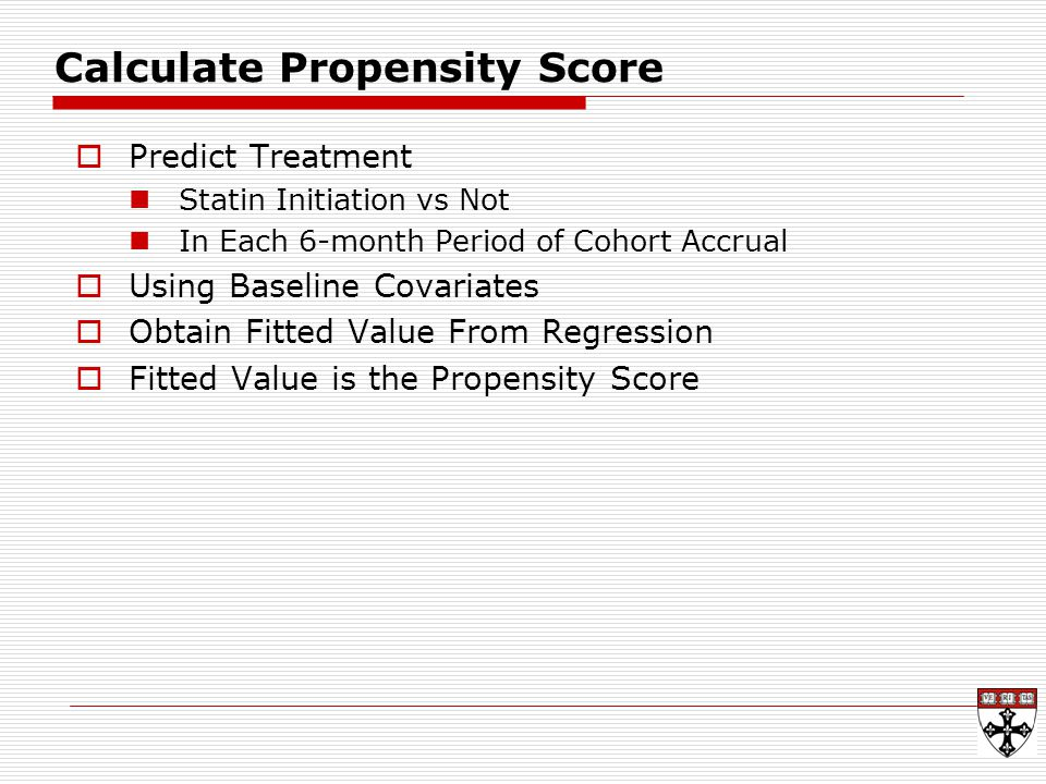 Calculate Propensity Score  Predict Treatment Statin Initiation vs Not In Each 6-month Period of Cohort Accrual  Using Baseline Covariates  Obtain Fitted Value From Regression  Fitted Value is the Propensity Score