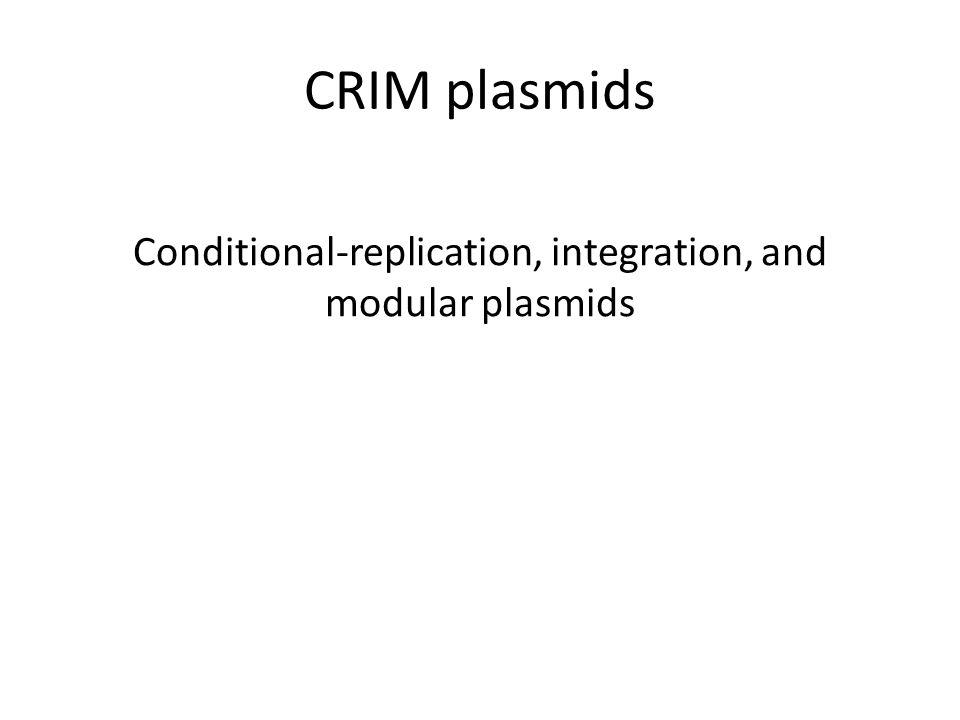 CRIM plasmids Conditional-replication, integration, and modular plasmids