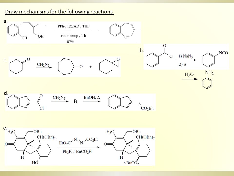 Draw mechanisms for the following reactions a. b. c. d. e. f. g. h. i.