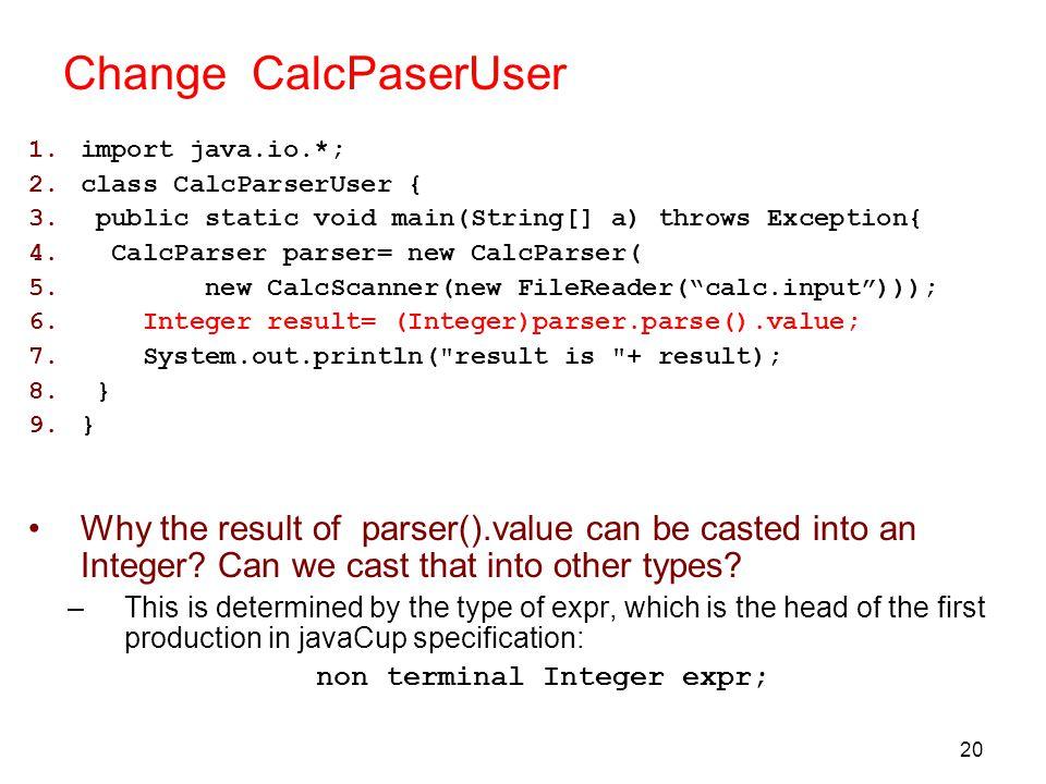 20 Change CalcPaserUser 1.import java.io.*; 2.class CalcParserUser { 3.