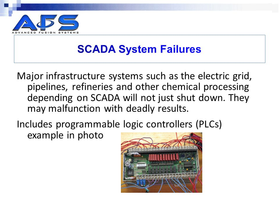 Major infrastructure systems such as the electric grid, pipelines, refineries and other chemical processing depending on SCADA will not just shut down.