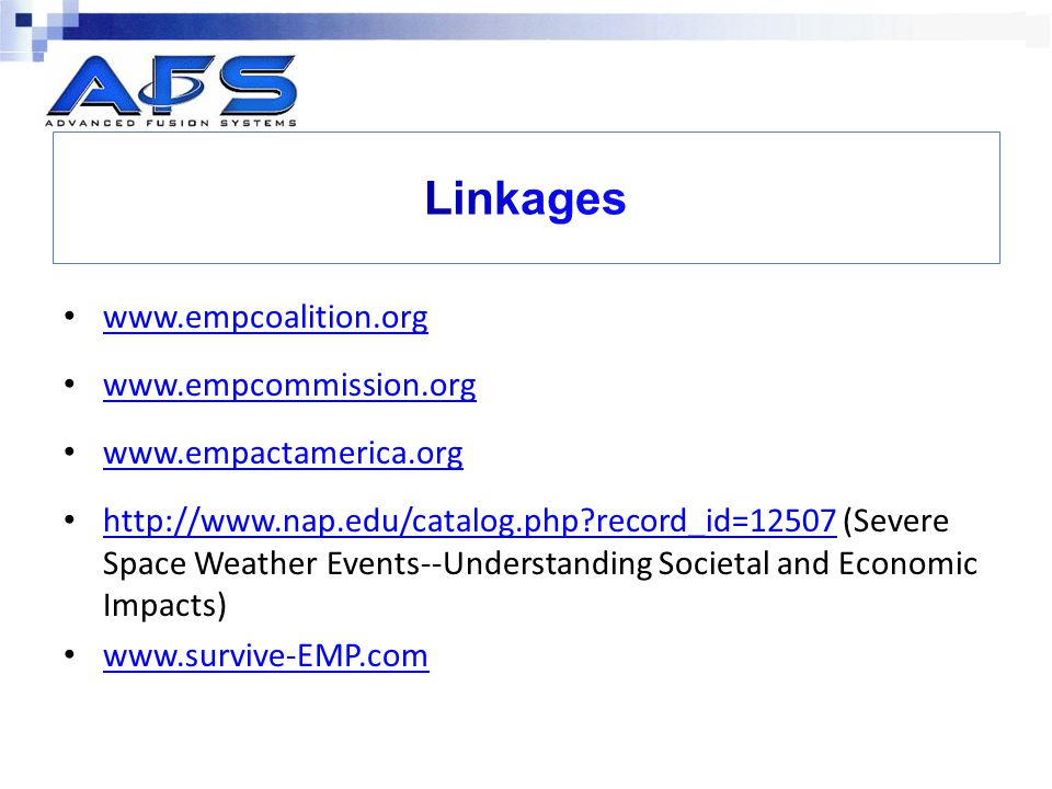 www.empcoalition.org www.empcommission.org www.empactamerica.org http://www.nap.edu/catalog.php?record_id=12507 (Severe Space Weather Events--Understanding Societal and Economic Impacts) http://www.nap.edu/catalog.php?record_id=12507 www.survive-EMP.com