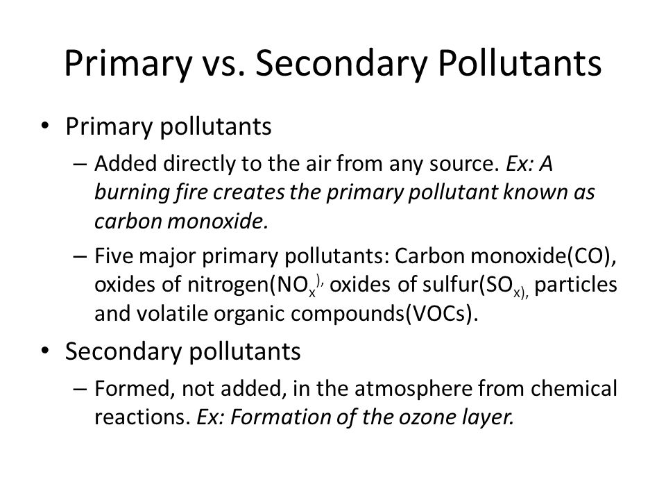 Primary vs. Secondary Pollutants Primary pollutants – Added directly to the air from any source.