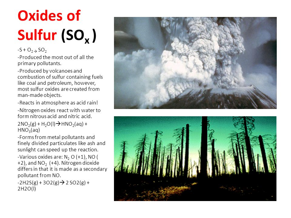 Oxides of Sulfur (SO x ) -S + O 2  SO 2 -Produced the most out of all the primary pollutants.