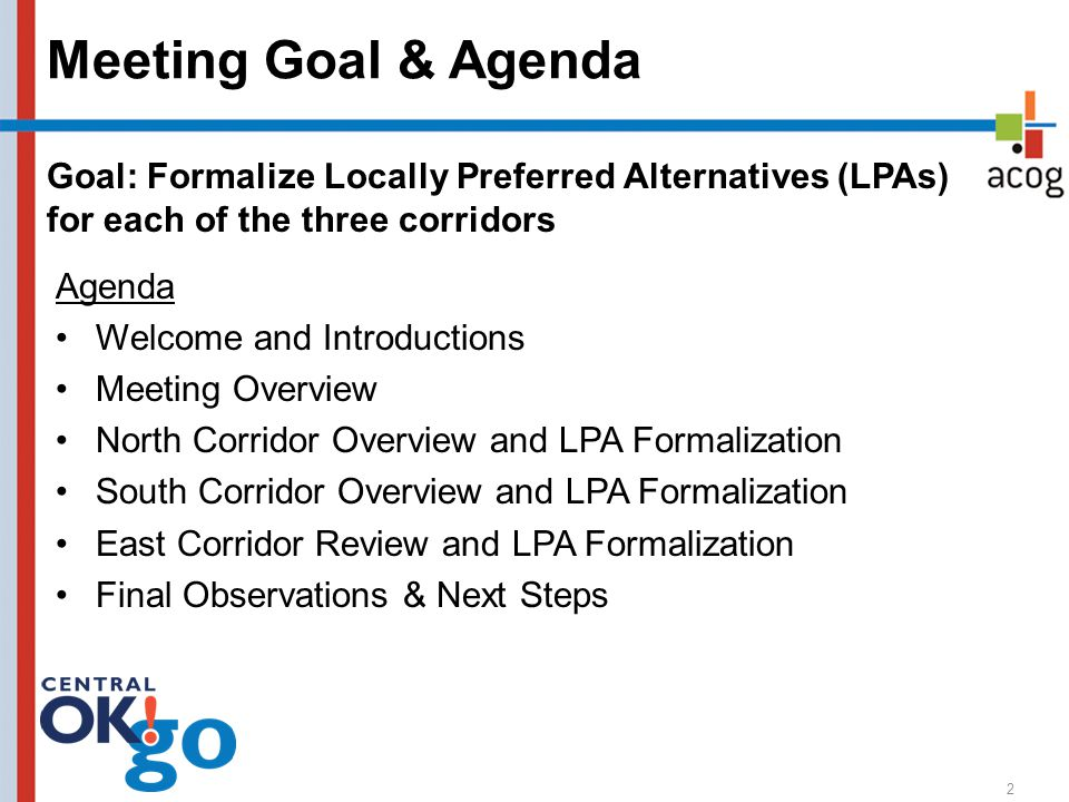 Meeting Goal & Agenda Agenda Welcome and Introductions Meeting Overview North Corridor Overview and LPA Formalization South Corridor Overview and LPA
