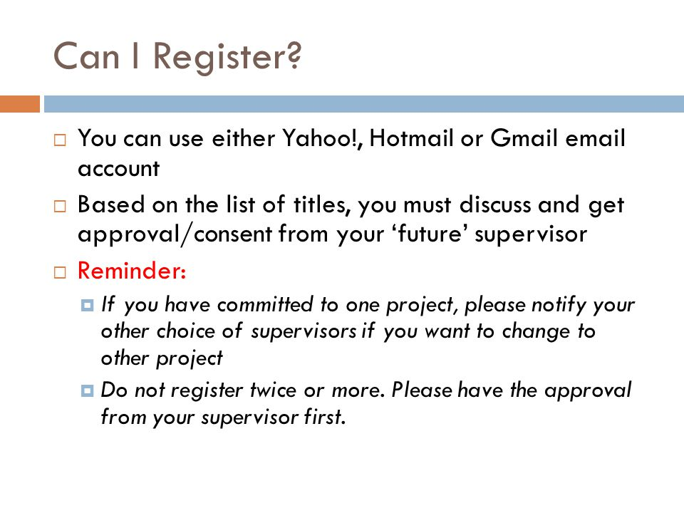 Can I Register?  You can use either Yahoo!, Hotmail or Gmail email account  Based on the list of titles, you must discuss and get approval/consent f