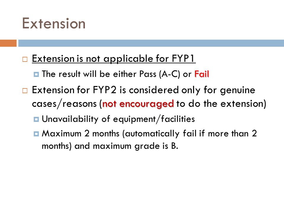 Extension  Extension is not applicable for FYP1 Fail  The result will be either Pass (A-C) or Fail not encouraged  Extension for FYP2 is considered