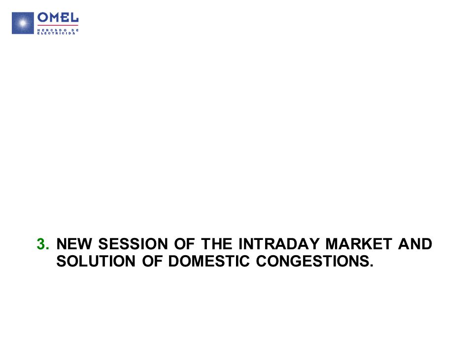 3.NEW SESSION OF THE INTRADAY MARKET AND SOLUTION OF DOMESTIC CONGESTIONS.