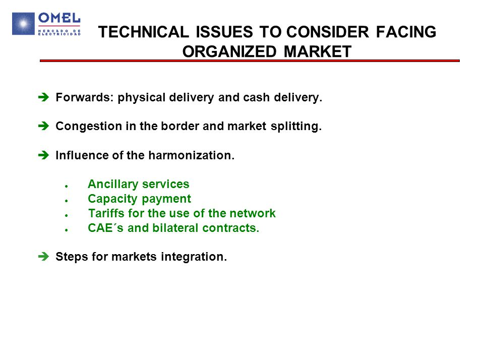 TECHNICAL ISSUES TO CONSIDER FACING ORGANIZED MARKET  Forwards: physical delivery and cash delivery.