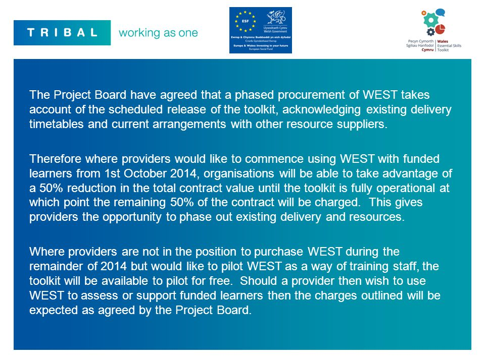 The Project Board have agreed that a phased procurement of WEST takes account of the scheduled release of the toolkit, acknowledging existing delivery