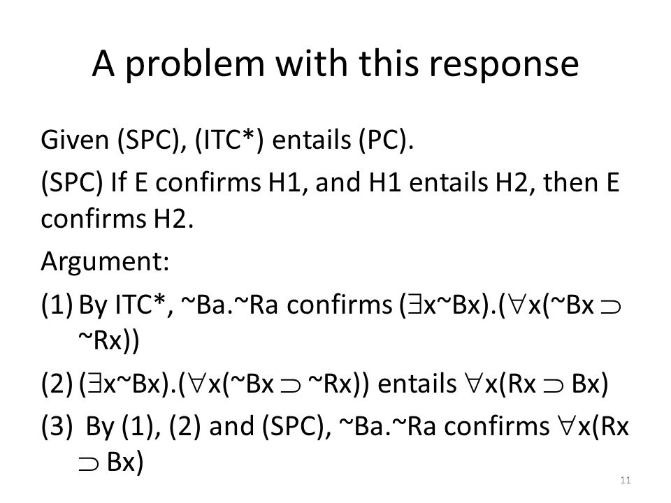 A problem with this response Given (SPC), (ITC*) entails (PC). (SPC) If E confirms H1, and H1 entails H2, then E confirms H2. Argument: (1)By ITC*, ~B