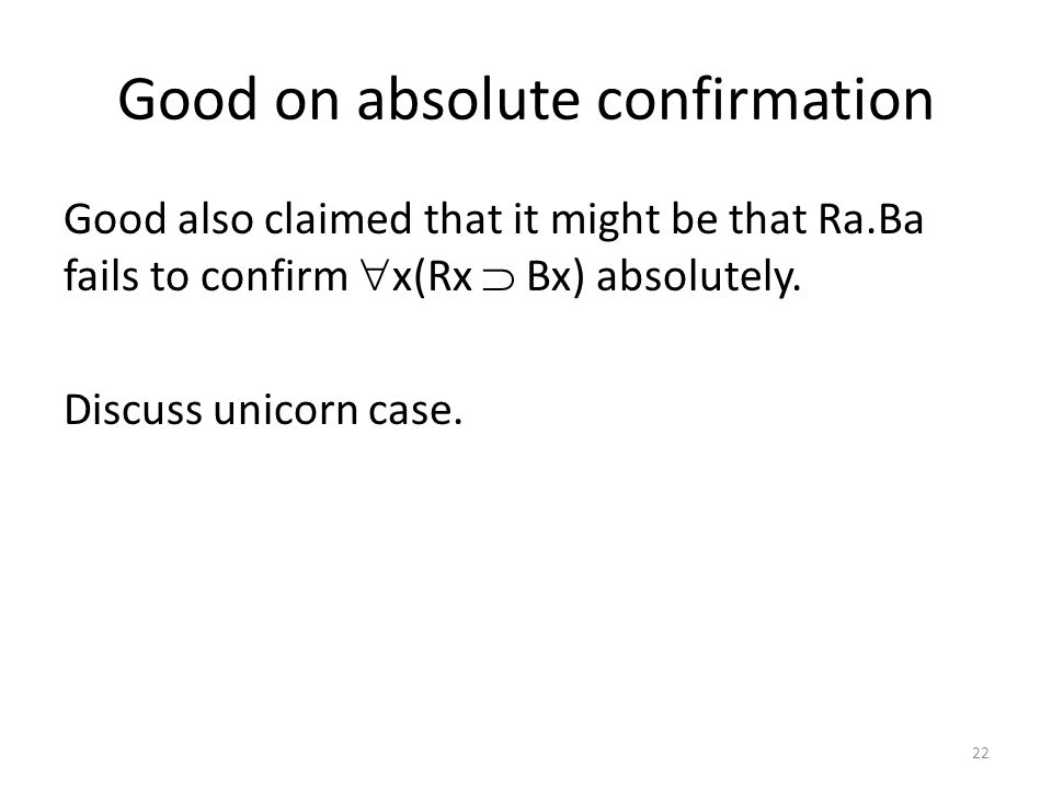Good on absolute confirmation Good also claimed that it might be that Ra.Ba fails to confirm  x(Rx  Bx) absolutely.