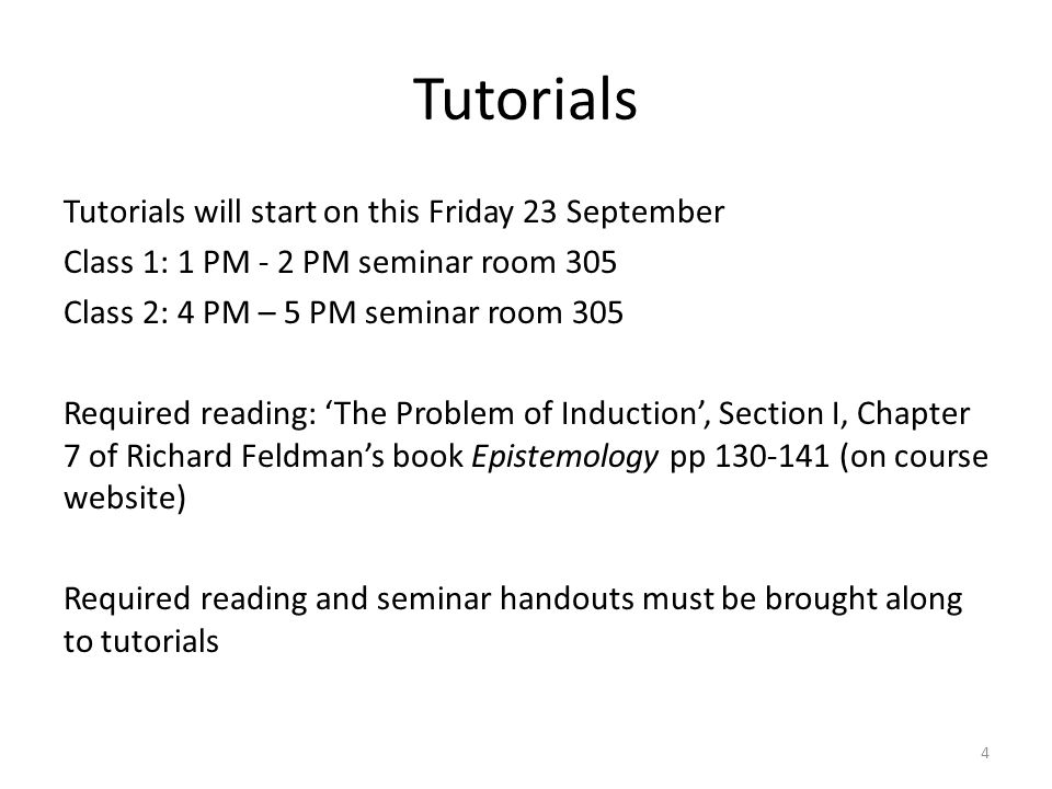 Tutorials Tutorials will start on this Friday 23 September Class 1: 1 PM - 2 PM seminar room 305 Class 2: 4 PM – 5 PM seminar room 305 Required readin