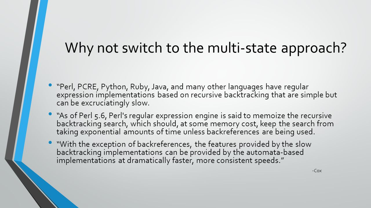 "Why not switch to the multi-state approach? ""Perl, PCRE, Python, Ruby, Java, and many other languages have regular expression implementations based on"