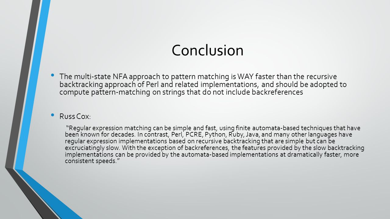 Conclusion The multi-state NFA approach to pattern matching is WAY faster than the recursive backtracking approach of Perl and related implementations