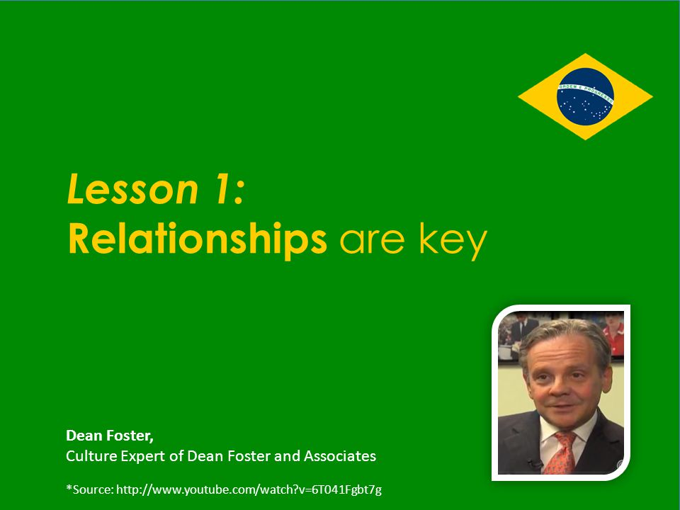 Lesson 1: Relationships are key Dean Foster, Culture Expert of Dean Foster and Associates *Source: http://www.youtube.com/watch v=6T041Fgbt7g