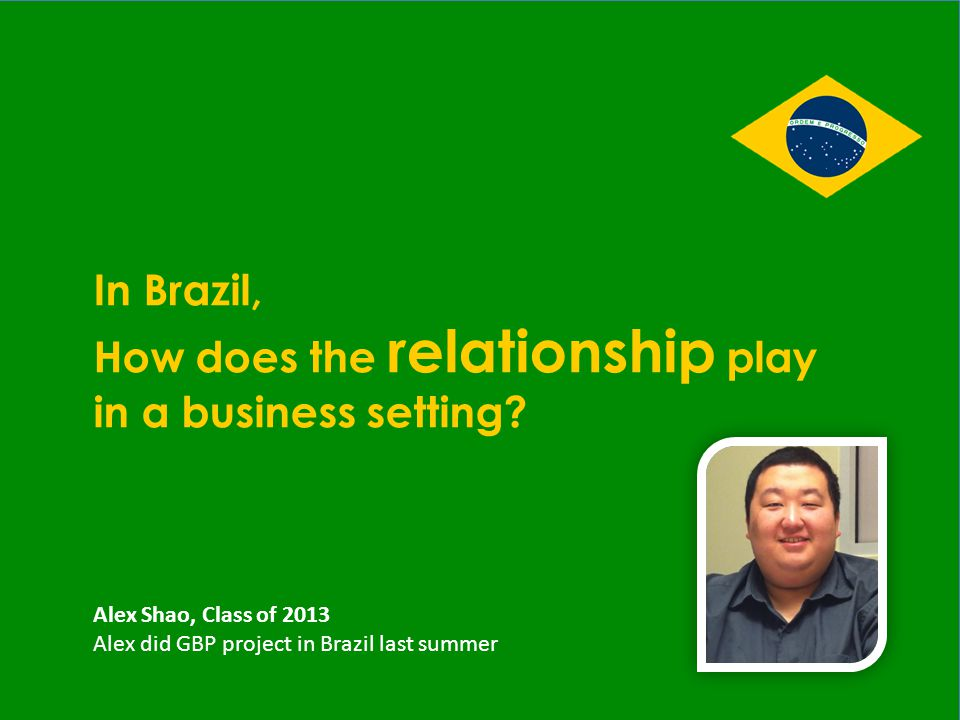 In Brazil, How does the relationship play in a business setting.