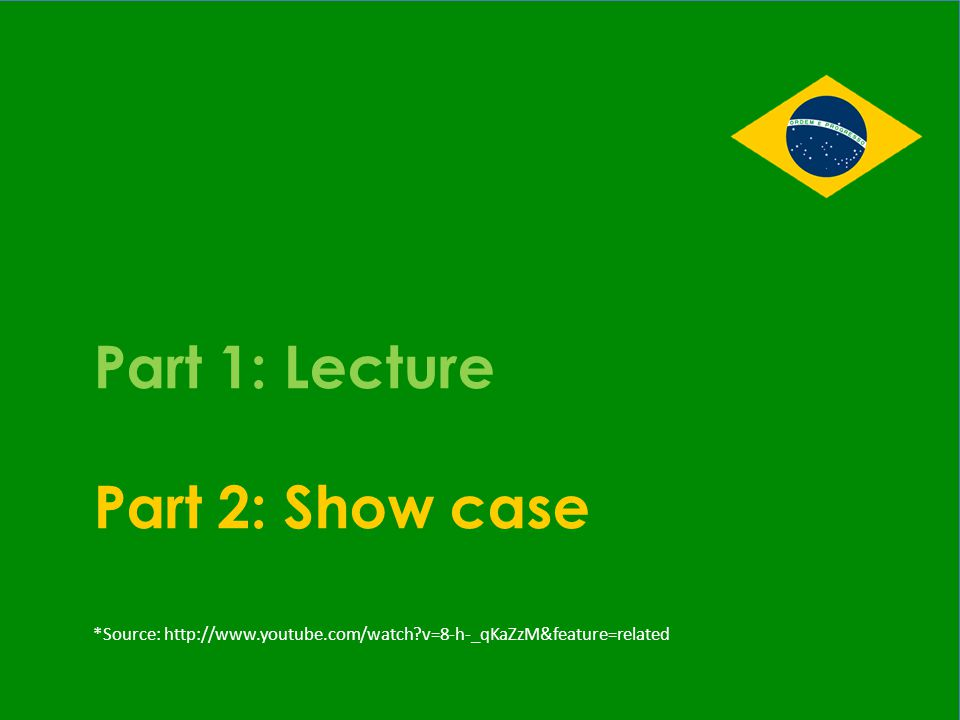 Part 1: Lecture Part 2: Show case *Source: http://www.youtube.com/watch v=8-h-_qKaZzM&feature=related