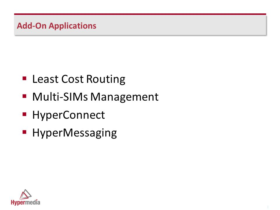 I I Add-On Applications  Least Cost Routing  Multi-SIMs Management  HyperConnect  HyperMessaging