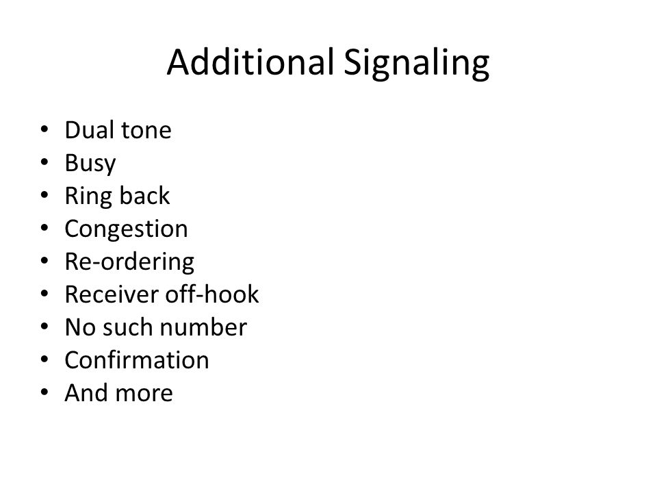 Additional Signaling Dual tone Busy Ring back Congestion Re-ordering Receiver off-hook No such number Confirmation And more