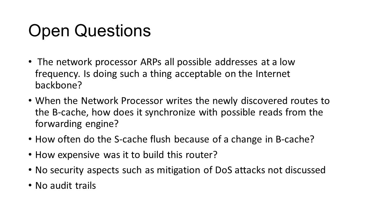 Open Questions The network processor ARPs all possible addresses at a low frequency.