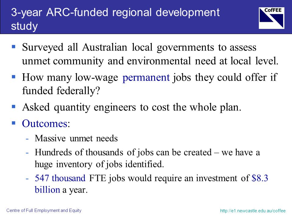 http://e1.newcastle.edu.au/coffee Centre of Full Employment and Equity 3-year ARC-funded regional development study  Surveyed all Australian local go