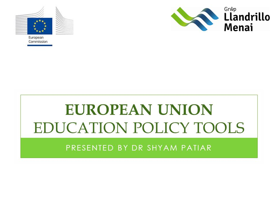 EUROPEAN UNION EDUCATION POLICY TOOLS PRESENTED BY DR SHYAM PATIAR