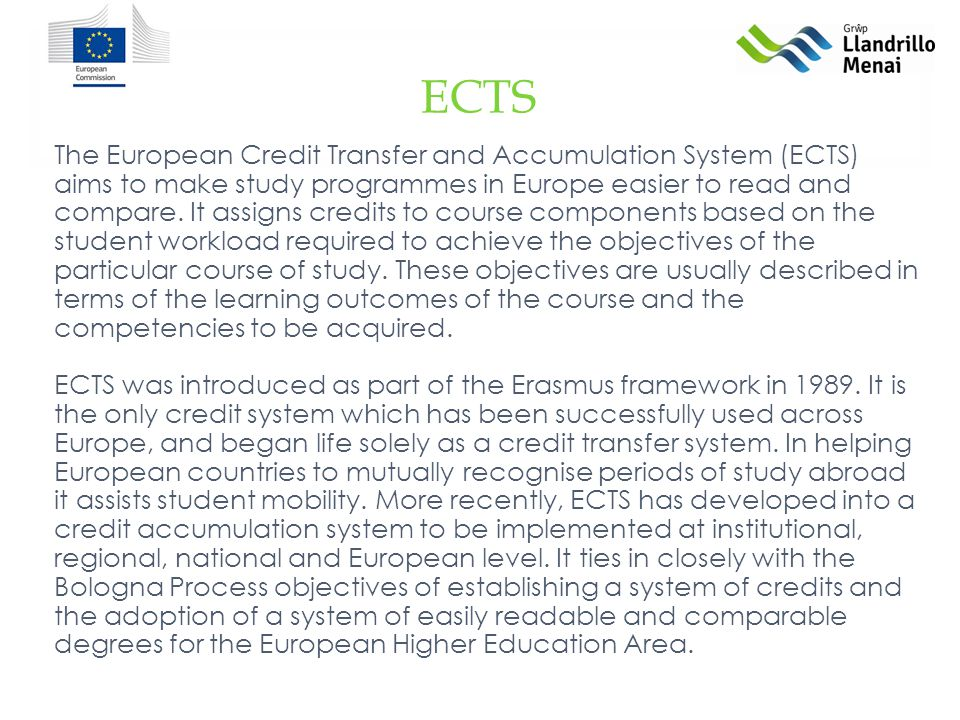 ECTS The European Credit Transfer and Accumulation System (ECTS) aims to make study programmes in Europe easier to read and compare.