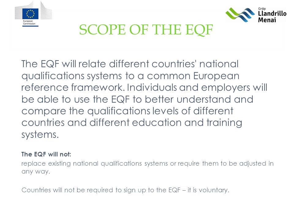 SCOPE OF THE EQF The EQF will relate different countries national qualifications systems to a common European reference framework.