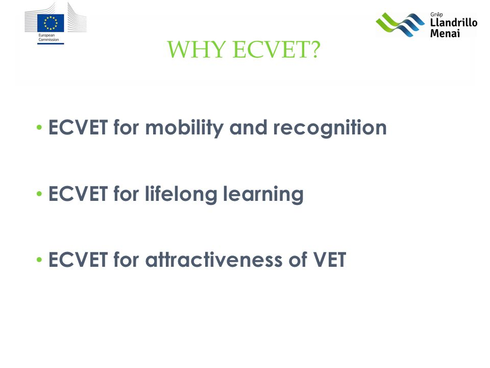 ECVET IS BASED ON: Learning outcomes - statements of knowledge, skills and competence that can be achieved in a variety of learning contexts.