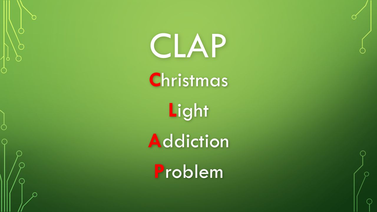 CLAP Christmas Light Addiction Problem