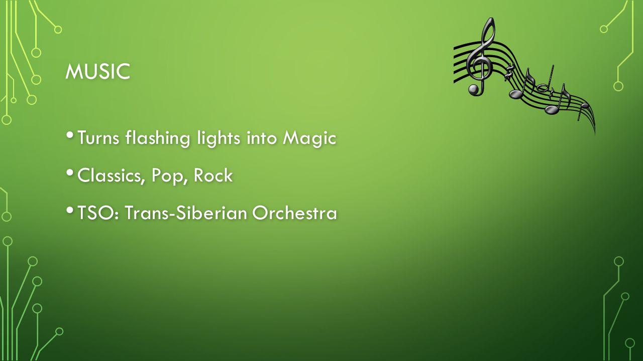 MUSIC Turns flashing lights into Magic Turns flashing lights into Magic Classics, Pop, Rock Classics, Pop, Rock TSO: Trans-Siberian Orchestra TSO: Tra